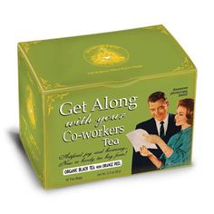 Get along with coworkers tea....thats some funny stuff! More