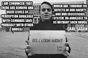 ... Without Cannabis Lacks Unfiltered Levels of Perception – Carl Sagan