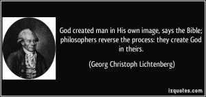 ... created man in His own image, says the Bible; philosophers reverse
