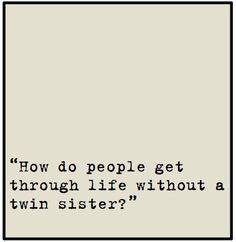 Twin Sister Quotes And Sayings Twin quotes brought to you by
