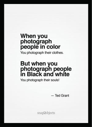 When you photograph people in color, you photograph their clothes. But ...