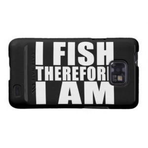 Funny Fishing Quotes Jokes I Fish Therefore I am Samsung Galaxy SII ...