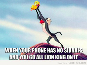 lion king when your phone has no signals and you go all lion king on ...