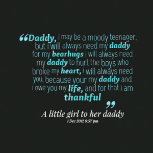 daddy i may be a moody teenager but i will always need my daddy for my ...