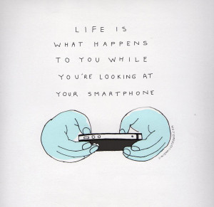 ... has on your actual life - you know, the one outside your smart phone