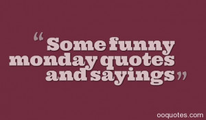 funny monday quotes and sayings tags funny monday quotes i hate monday ...
