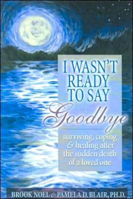 ... : Surviving, Coping and Healing after the Sudden Death of a Loved One