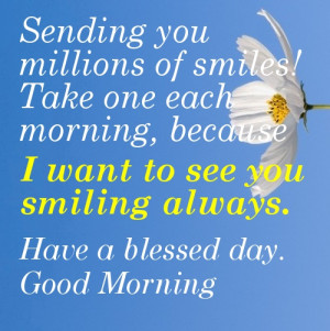 ... want to see you smiling always. Have a blessed day. Good Morning