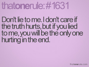 Don't lie to me. I don't care if the truth hurts, but if you lied to ...