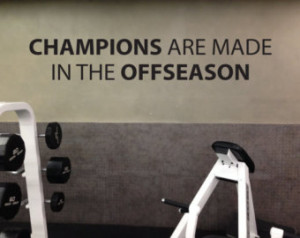SPORTS QUOTE, Champions Are Made in the Offseason