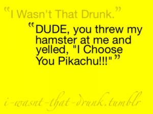 Tags: I wasn't that drunk drunk