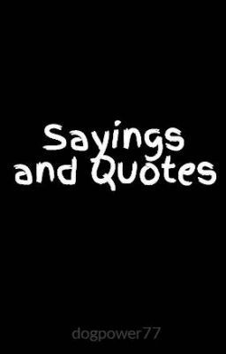 Sayings and Quotes