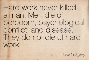 hard-work-never-killed-a-man-men-die-of-boredom-psychological-conflict ...