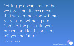 ... the past ruin your present and let the present tell you the future