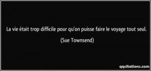 ... difficile pour qu'on puisse faire le voyage tout seul. - Sue Townsend