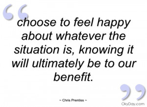 choose to feel happy about whatever the