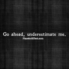 Go ahead, underestimate me. I'll prove you wrong :) #PlaceboEffect # ...
