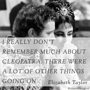 Quotes: Elizabeth Taylor on Cleopatra