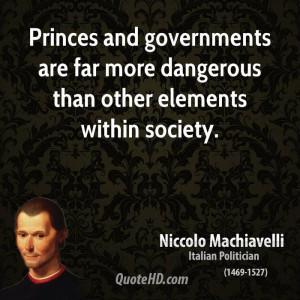 Princes and governments are far more dangerous than other elements ...