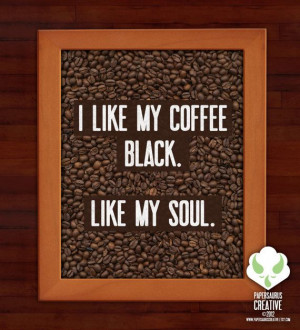 like my coffee black Like my Soul