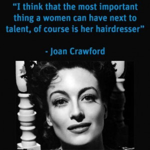 ... thing a women can have next to talent, of course - is her hairdresser