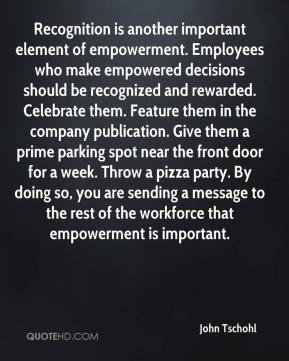 - Recognition is another important element of empowerment. Employees ...