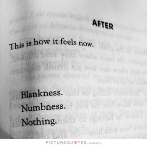 is how it feels now Blankness Numbness Nothing Picture Quote 1