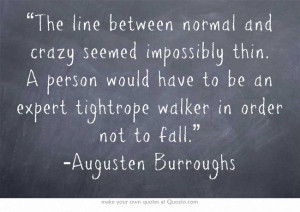 "... expert tightrope walker in order not to fall."" -Augusten Burroughs"