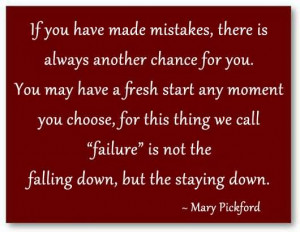 If You Have Made Mistakes, There Is Always Another Chance For You