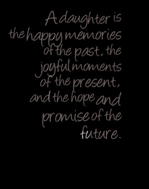 quotes about happy memories Quotes Picture: a daughter