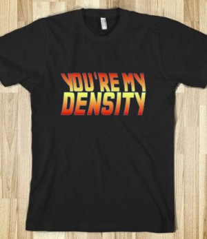 You're My Density - Back To The Future Movie - Funny Quote T Shirt ...