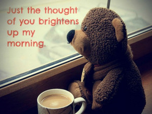 Just the thought of you brightens up my morning.