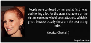 People were confused by me, and at first I was auditioning a lot for ...