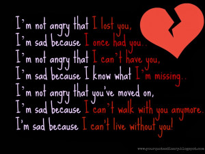 ... can't walk with you anymore. I'm sad because I can't live without