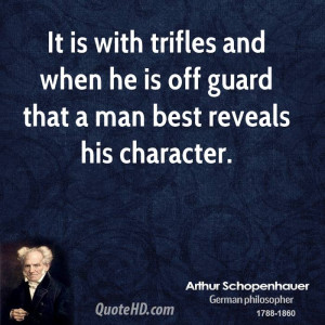 It is with trifles and when he is off guard that a man best reveals ...