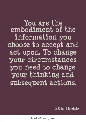 ... quote - You are the embodiment of the information you choose to accept