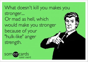 what doesn't kill you makes you stronger, funny quotes
