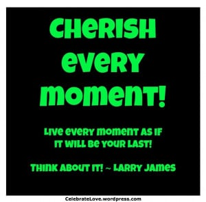 Cherish is the word of the day!