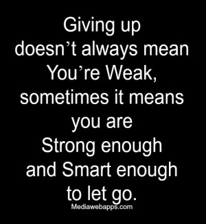 mean you're Weak, sometimes it means you are Strong enough and Smart ...