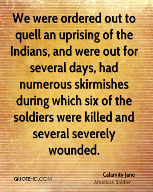 We were ordered out to quell an uprising of the Indians, and were out ...