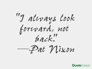 pat nixon quotes i always look forward not back pat nixon