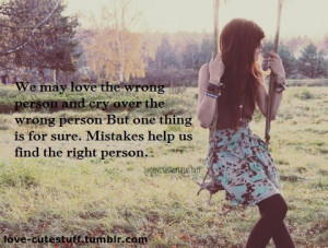 ... person. But one thing is sure, mistakes help us find the right person