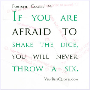 ... quotes If you are afraid to shake the dice, you will never throw a six
