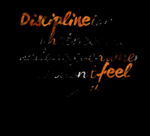 Quotes Picture: discipline is doing what needs to be done, even when ...