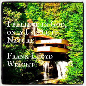 Nature Quote by Frank Lloyd Wright