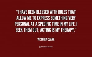 quote-Victoria-Clark-i-have-been-blessed-with-roles-that-174471.png