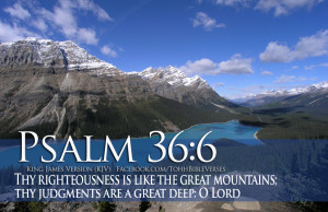 Thy righteousness is like the great mountains; thy judgments are a ...