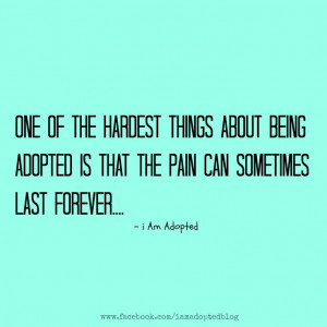 One of the hardest things about being adopted is that the pain can ...