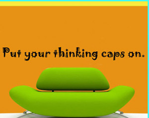 Put your thinking caps on - Vinyl W all Decal - Wall Quotes - Vinyl ...