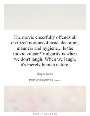 The movie cheerfully offends all civilized notions of taste, decorum ...